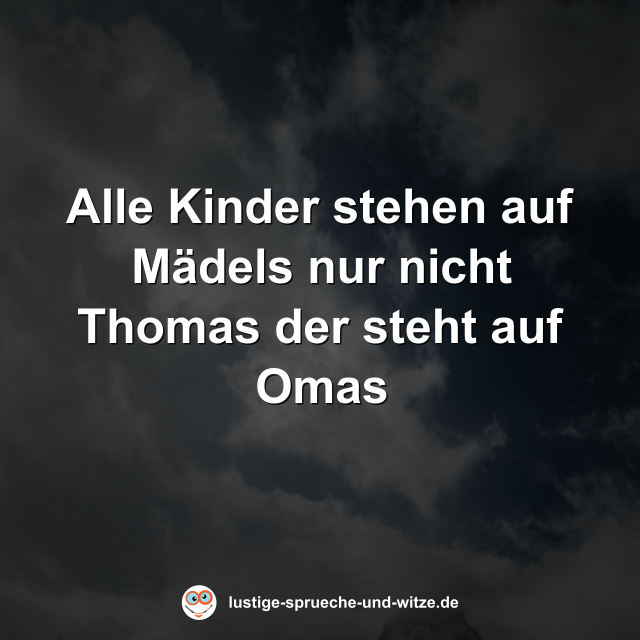 Alle Kinder stehen auf Mädels nur nicht Thomas der steht auf Omas