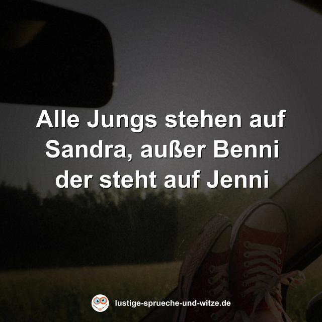 Alle Jungs stehen auf Sandra, außer Benni der steht auf Jenni